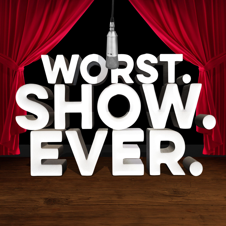 Worst. Show. Ever.
